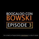 Boogaloo Con Bowski #3