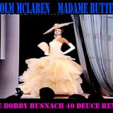 MALCOLM MCLAREN -MADAME BUTTERFLY -THE BOBBY BUSNACH 40 DEUCE REMIX-10.57