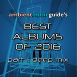 Deep Ambient: Best Albums 2016 part 1 mixed by Mike G