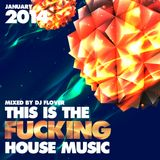 This Is The Fucking House Music - January 2014