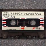 Albion Tapes 002 - Ark