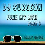 DJ Surgeon - Funk My Life! Part 3 (July 2013)