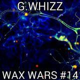 G.WHIZZ - WAX WARS #14