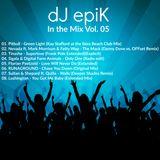 dJ epiK - In the Mix Vol. 05