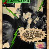 DELIFEST 46# PUNTATA 28-01-16 OSPITI IN STUDIO SCOLLETTIVO METROPOLITANO PRIMO