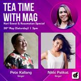Tea Time with MAG - Hari Gawai & Pesta Keaamatan Special