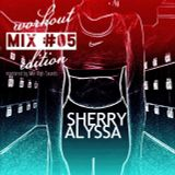 Sherry Alyssa - Mix #05 (Workout Mix)