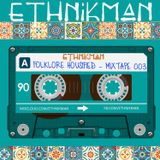 Ethnikman - Folklore Housified Mixtape #003 - Ethnic House