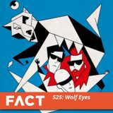 FACT mix 525 - Wolf Eyes (Nov '15)