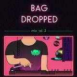 Bag Dropped Mix Vol 3