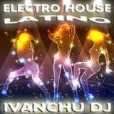 ELECTRO HOUSE LATINO MIX 2014 - IVANCHU DJ