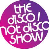 The Disco / Not Disco Show - 30.05.17