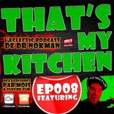 That's My Kitchen > episode 008 feat Mr French Wax