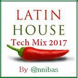 Latin House Tech Mix 2017 By @nnibas