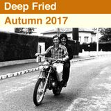 Deep Fried - Autumn 2017