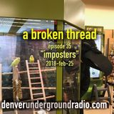 """a broken thread ep35 """"Imposters"""" 2018-02-25"""