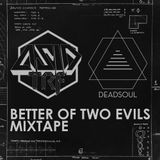 Tracklistings Mixtape #120 (2014.08.05) : Asid tRf & Deadsoul - Better Of Two Evils Mixtape