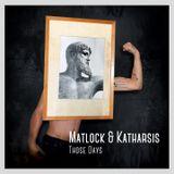 Matlock & Katharsis - Those Days B