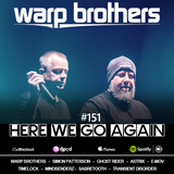 Warp Brothers - Here We Go Again Radio #151