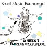 Brasil Music Exchange 07 – Brazilian Bass Special