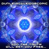 "Dunle Goaleidoscopic - ""... And The Truth Will Set You Free..."""