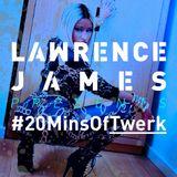 Lawrence James - #20MinsOf TWERK