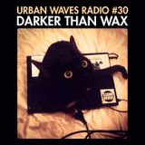 Urban Waves Radio 30 - Darker Than Wax