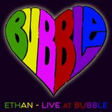 Ethan - Live at Bubble