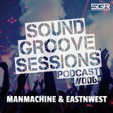 SoundGroove Sessions Ep. #006 - ManMachine & Eastnwest