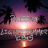 Pressure - Liquid Summer Vibes