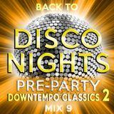 Back to Disco Nights - Mix 9 [Pre-Party / Downtempo Classics 2]