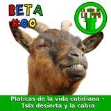 Problemas de la Vida Cotidiana #00 - beta - mezcolanza de temas... isla desierta  la cabra