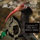 LALETRACAPITAL PODCAST (ONDA LATINA) - CAPÍTULO 77 - RARA AVIS Y PERROS VERDES
