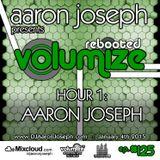 Volumize (Episode 125 - HOUR 1: AARON JOSEPH) (JAN 2015)
