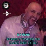DJ DENE - MY HOUSE IS TECHHOUSE 060 (CLASSIC REMIX SPECIAL)