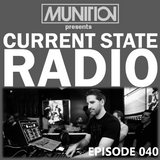 Current State Radio 040 with DJ Munition