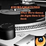 KNOWLEDGE - What We're Gonna Right Here Is Go Back!