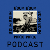 B'DUM B'DUM Podcast #8 - Kick His Balls Out
