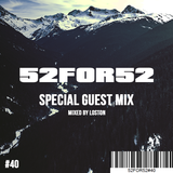 52FOR52#40 - SPECIAL GUEST MIX - Mixed by Loston