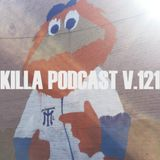 Killa Podcast V.121