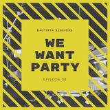 ► We Want Party  ◄ - BAUTISTA SESSIONS (Episode 8)