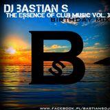 DJ Bastian S - The Essence Of Club Music vol.3 (Birthday Mix) 02.2016