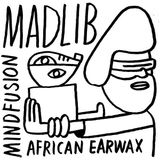 Madlib - Mind Fusion  African Earwax limited edition