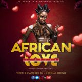AFRICAN LOVE MIXTAPE 2019 BY DJ DEEWIZ