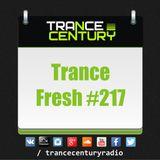 Trance Century Radio - RadioShow #TranceFresh 217