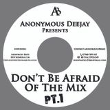 Don't Be Afraid Of The Mix Pt.1