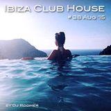 #38 Ibiza Club House Aug '15 by DJ Roomer