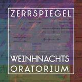 zerrspiegel 12/2014 (radio show): weihnachtsoratorium