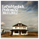 LetNoManJack Podcast.X2 30.11.2012