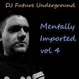 DJ Future Underground - Mentally Imported vol 4